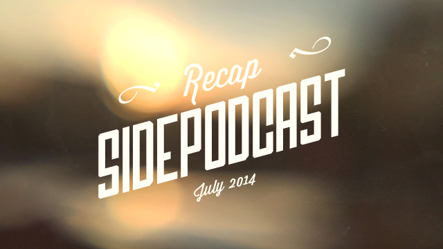Sidepodcast recap - July 2014