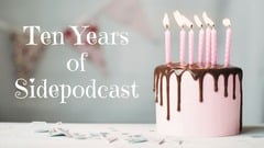 Sidepodcast: Ten years of Sidepodcast