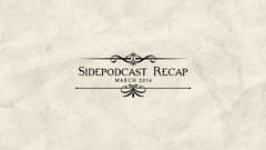 Sidepodcast: March 2014 recap - The month the Debrief returned